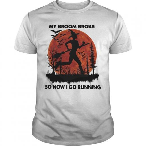 My Broom Broke So Now I Go Running Shirt
