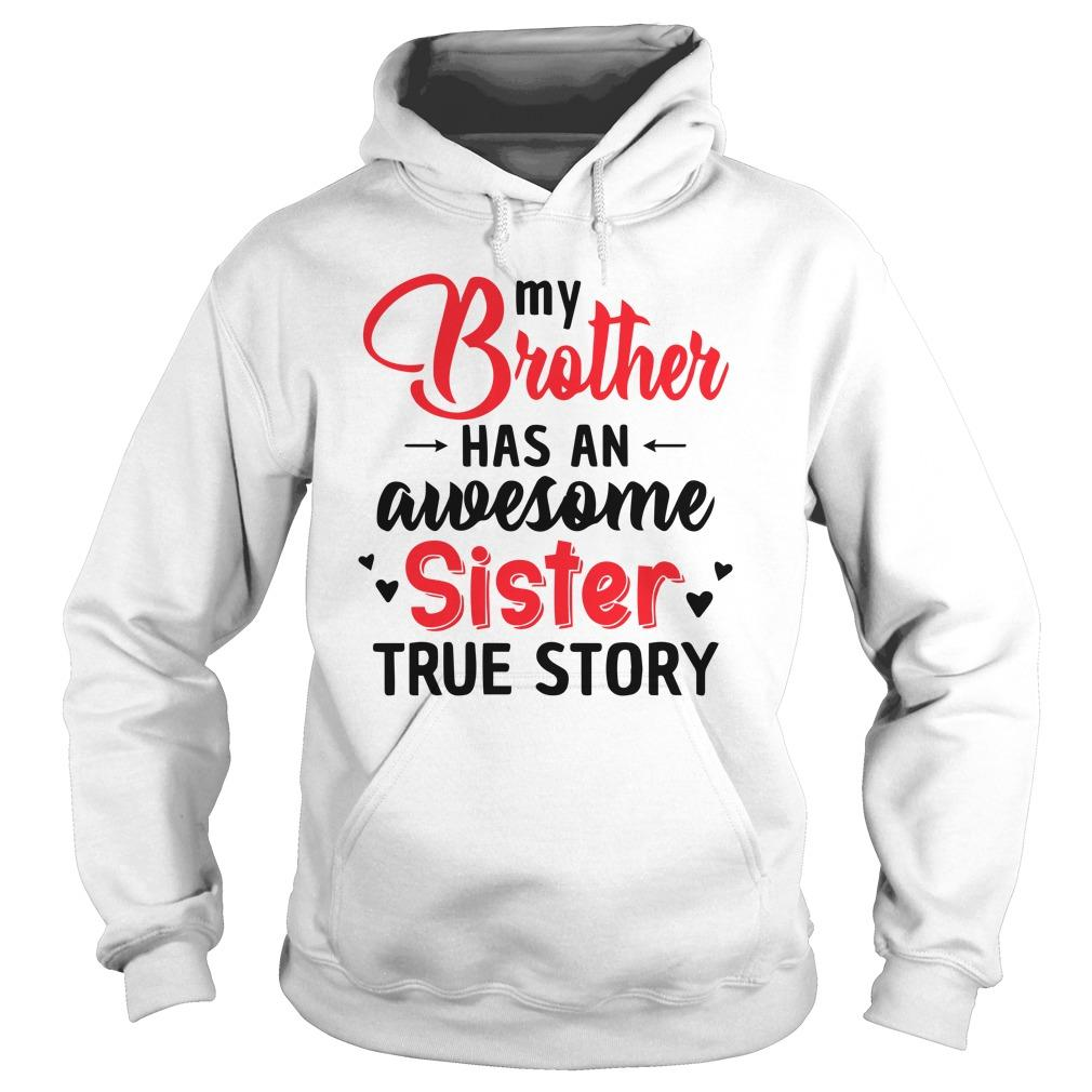 My Brother Has An Awesome Sister True Story Hoodie