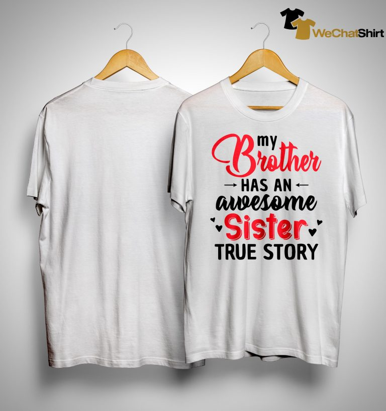 My Brother Has An Awesome Sister True Story Shirt