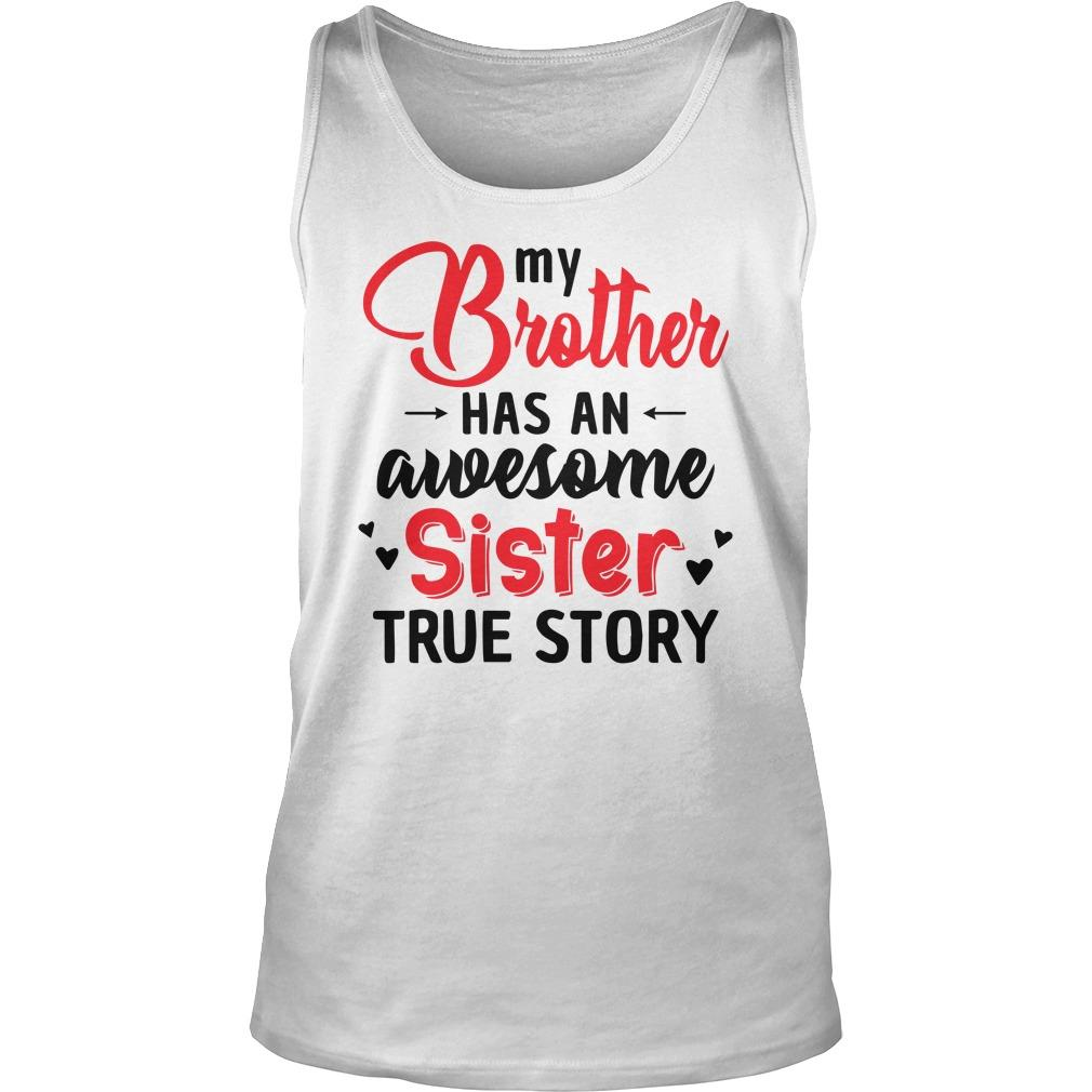 My Brother Has An Awesome Sister True Story Tank Top