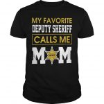 My Favorite Deputy Sheriff Calls Me Mom Shirt