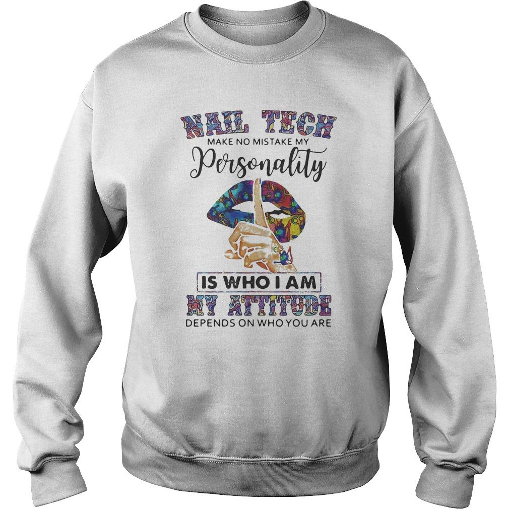 Nail Tech Make No Mistake My Personality Is Who I Am My Attitude Sweater