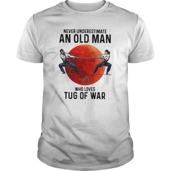 Never Underestimate An Old Man Who Loves Tug Of War Shirt