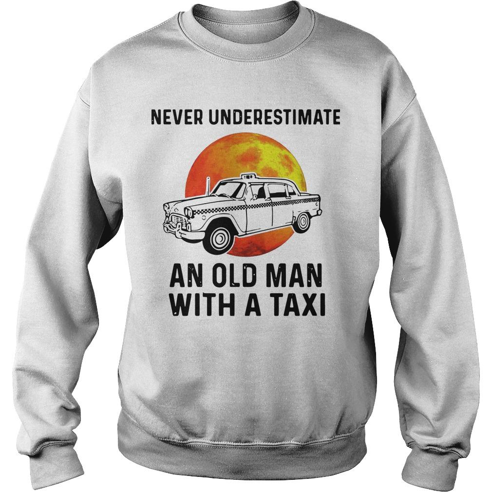 Never Underestimate An Old Man With A Taxi Sweater
