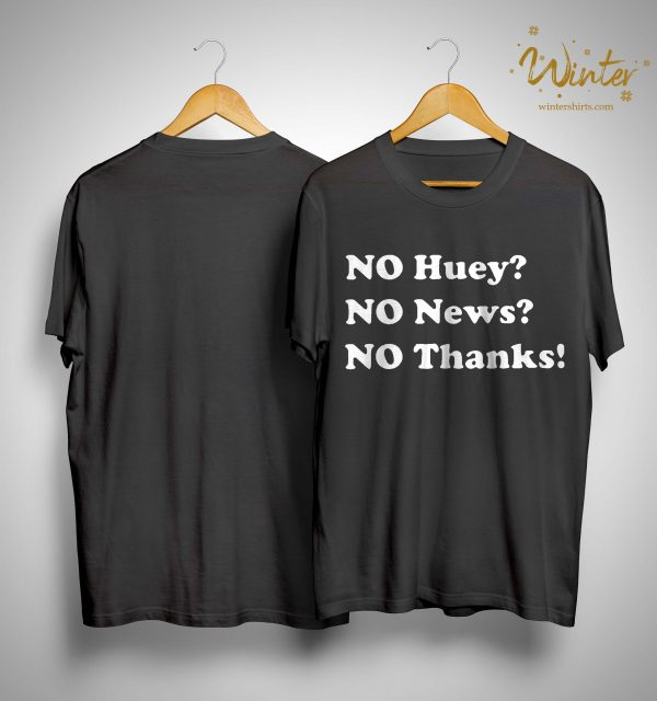 No Huey No News No Thanks Shirt