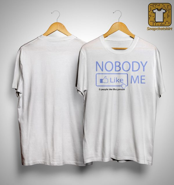 Nobody Like Me 0 People Like This Person Shirt