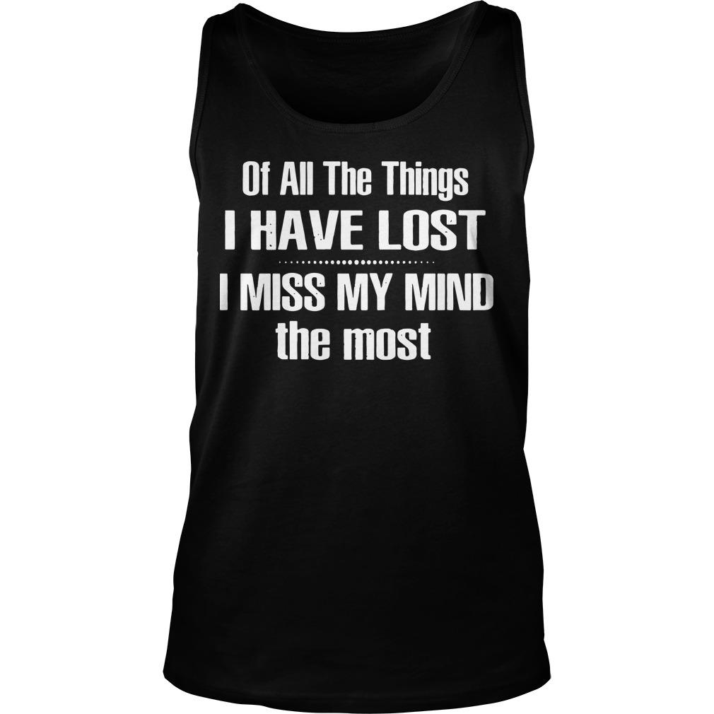 Of All The Things I Have Lost I Miss My Mind The Most Tank Top
