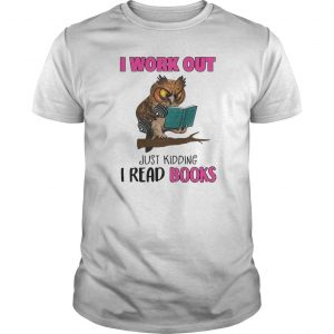 Owl I Work Out Just Kidding I Read Books Shirt