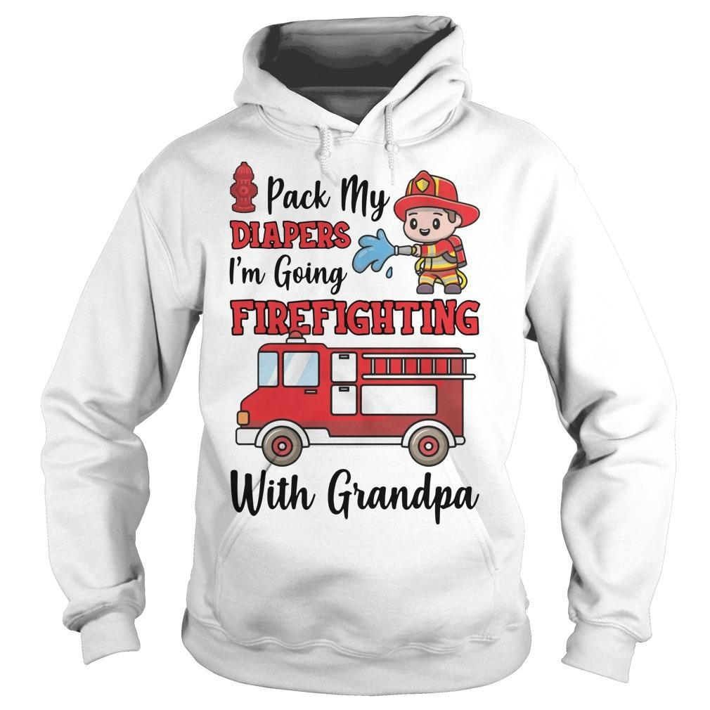 Pack My Diapers I'm Going Firefighting With Grandpa Hoodie