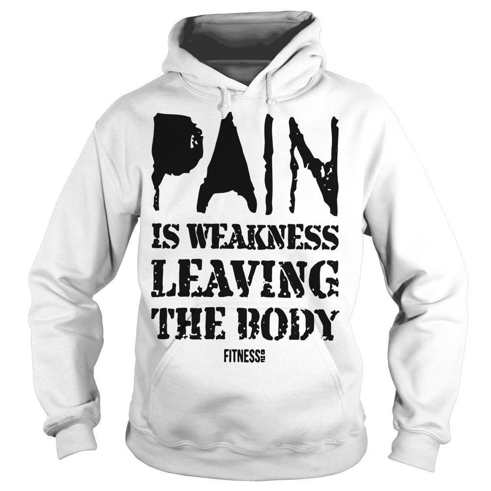 Pain Is Weakness Leaving The Body Hoodie
