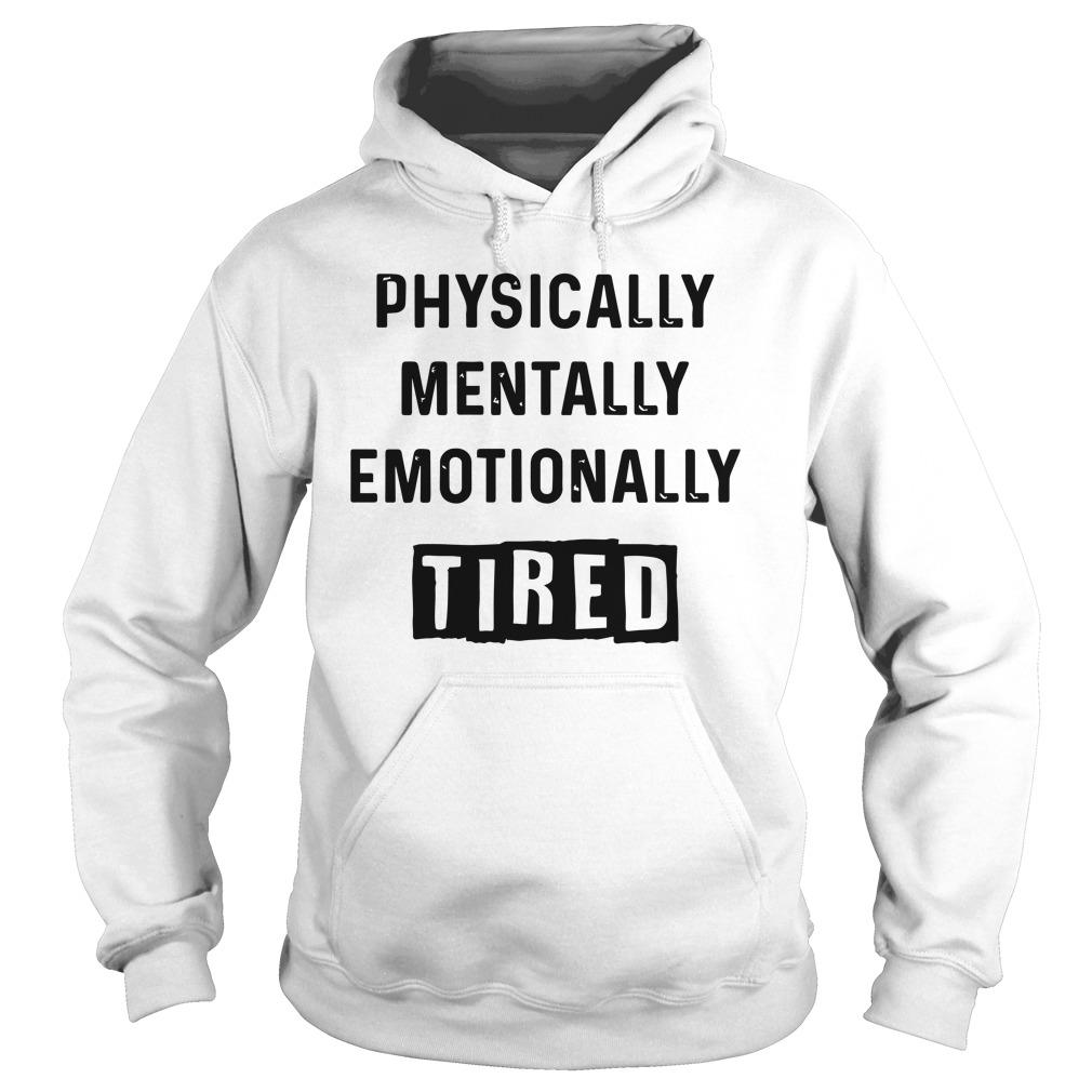 Physically Mentally Emotionally Tired Hoodie