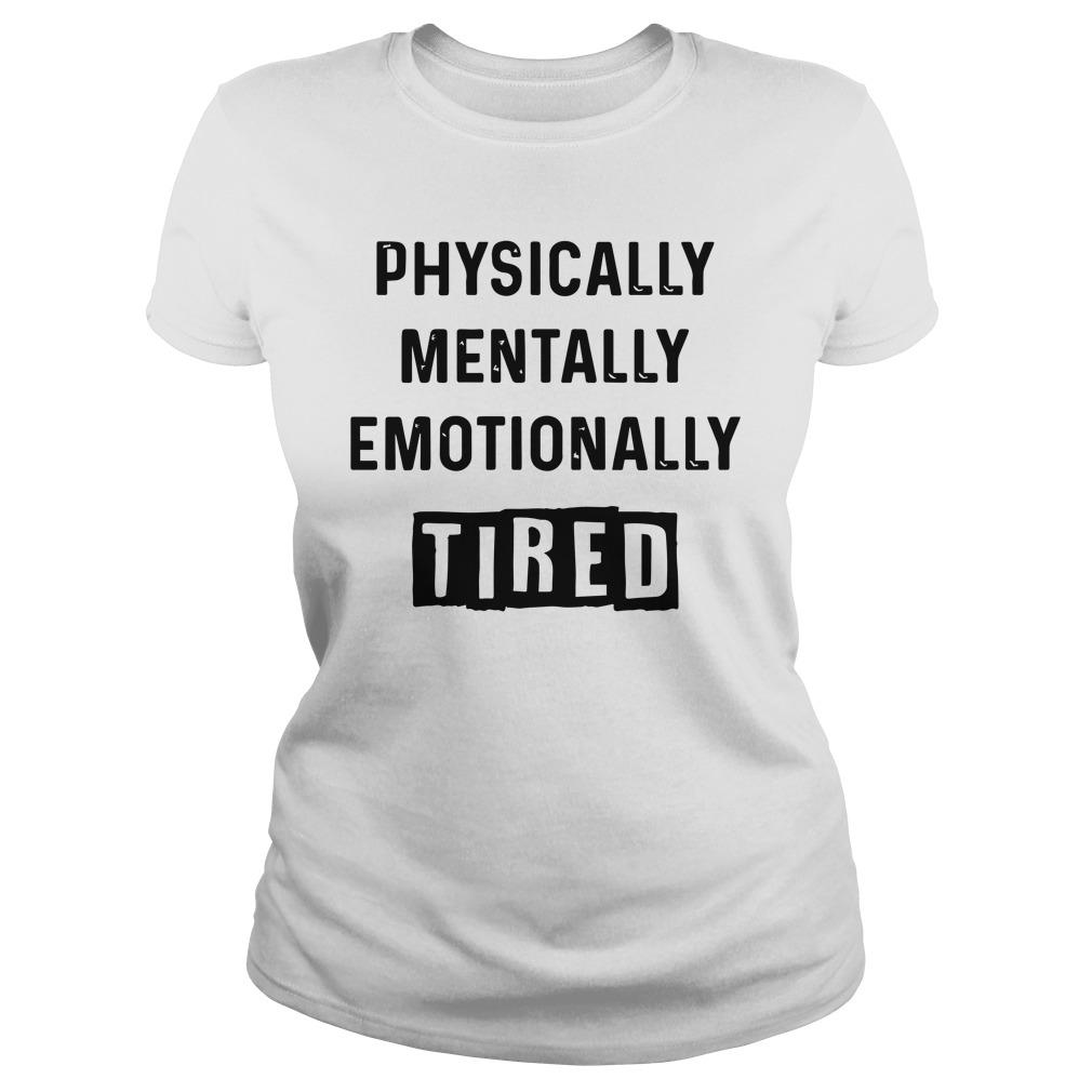 Physically Mentally Emotionally Tired Longsleeve