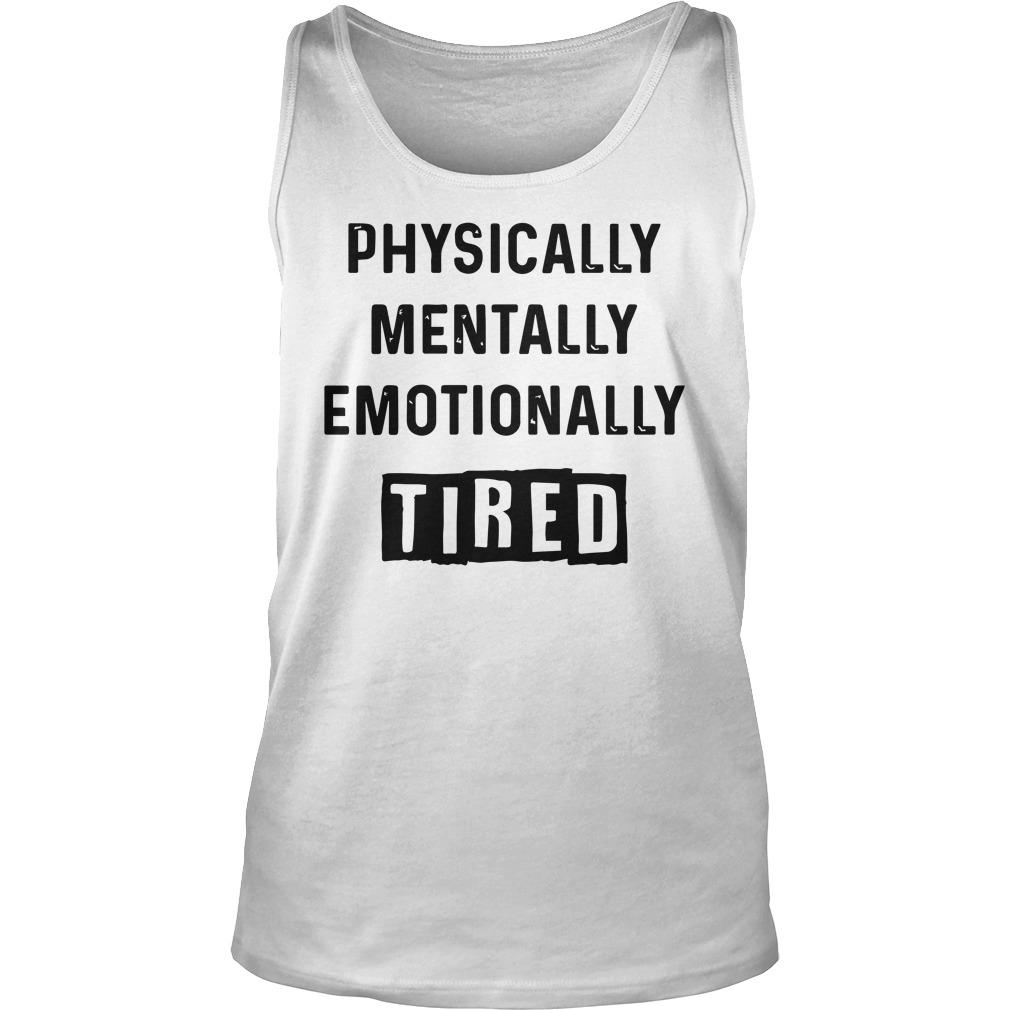 Physically Mentally Emotionally Tired Tank Top