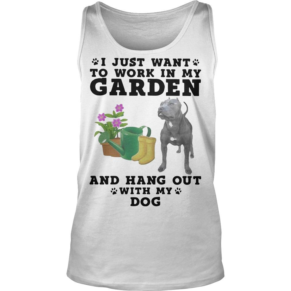 Pitbull I Just Want To Work In My Garden And Hang Out With My Dog Tank Top