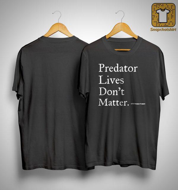 Predator Lives Don't Matter Shirt
