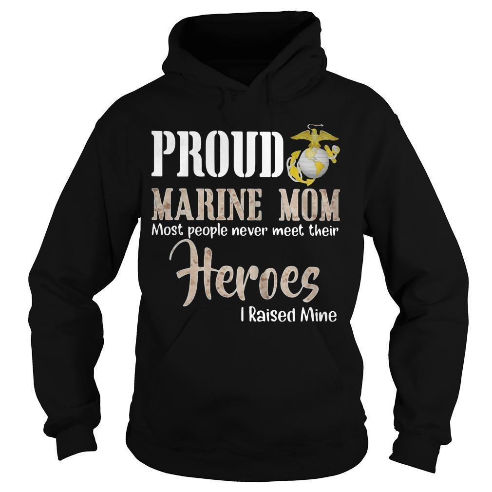 Proud Marine Mom Most People Never Meet Their Heroes I Raised Mine Hoodie