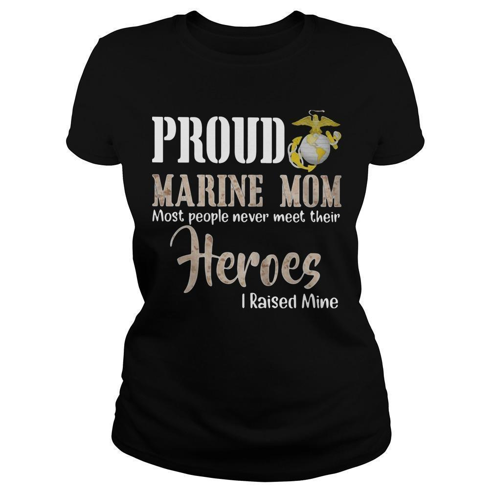 Proud Marine Mom Most People Never Meet Their Heroes I Raised Mine Longsleeve