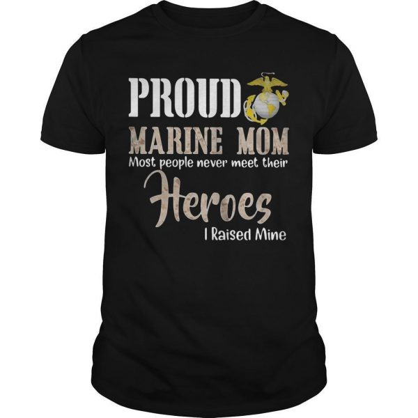 Proud Marine Mom Most People Never Meet Their Heroes I Raised Mine Shirt