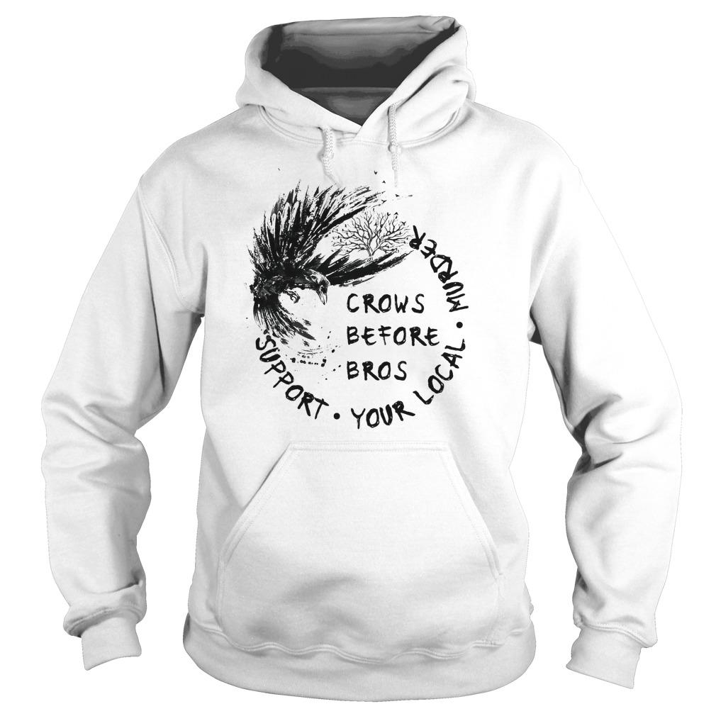 Raven Crows Before Bros Support Your Local Murder Hoodie