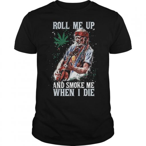 Roll Me Up And Smoke Me When I Die Shirt