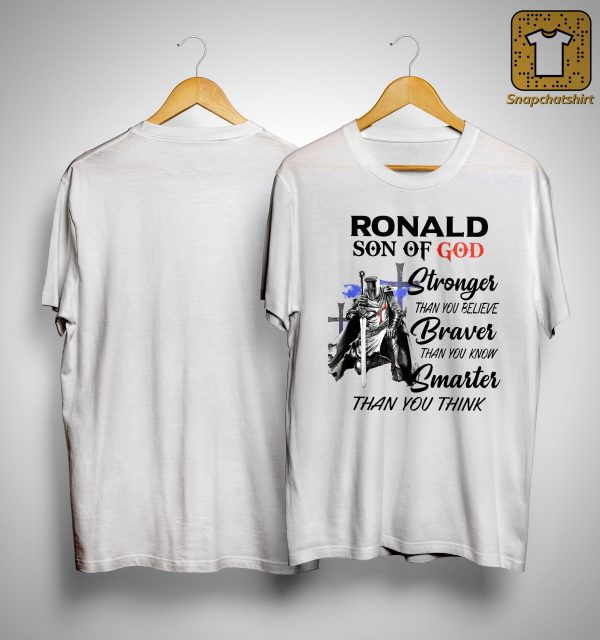 Ronald Son Of God Stronger Than You Believe Braver Than You Know Shirt