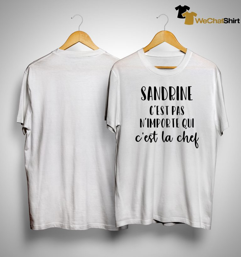 Sandrine C'est Pas N'importe Qui C'est La Chef Shirt