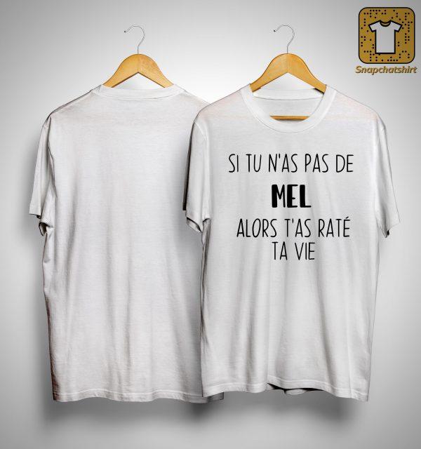 Si Tu N'as Pas De Mel Alors T'as Raté Ta Vie Shirt