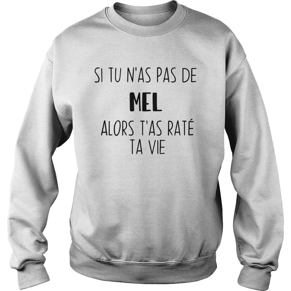 Si Tu N'as Pas De Mel Alors T'as Raté Ta Vie Sweater