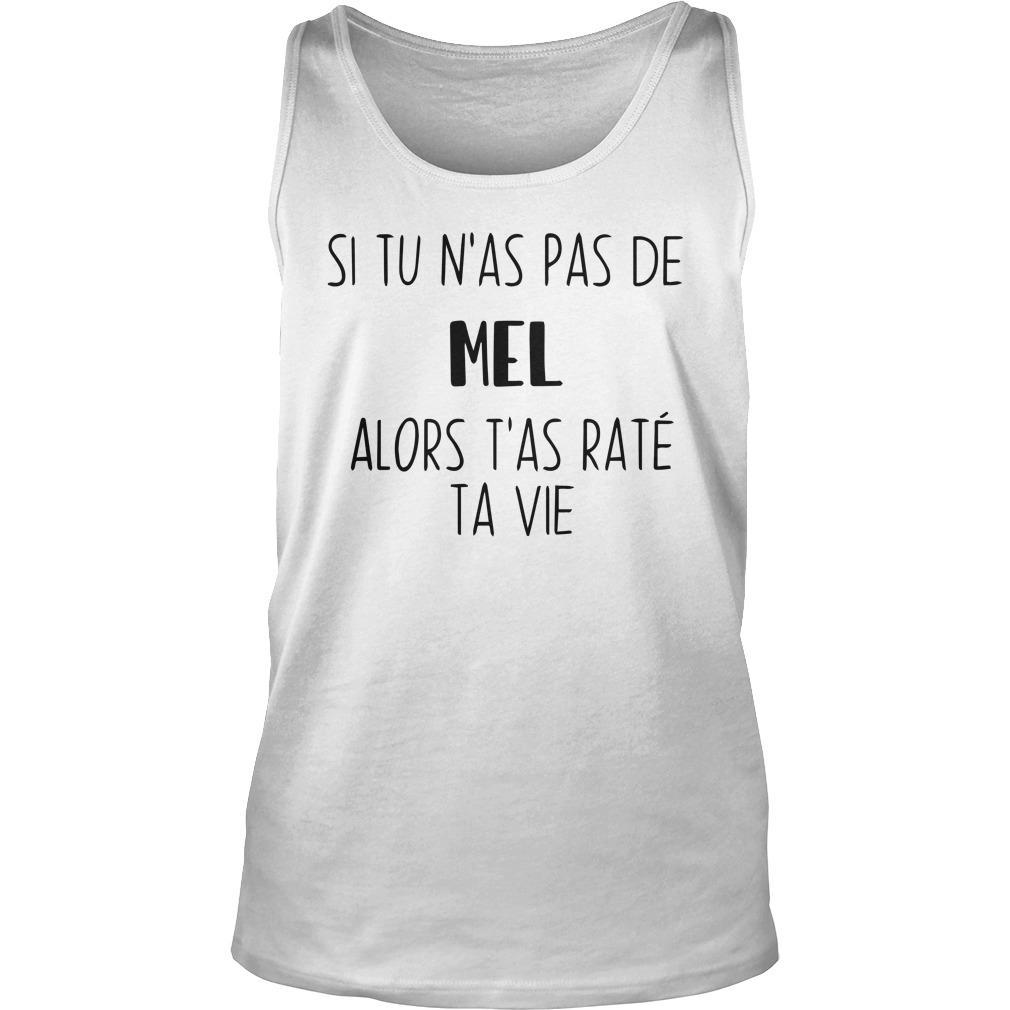 Si Tu N'as Pas De Mel Alors T'as Raté Ta Vie Tank Top