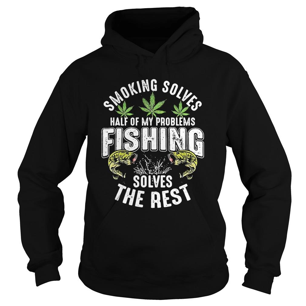 Smoking Solves Half Of My Problems Fishing Solves The Rest Hoodie
