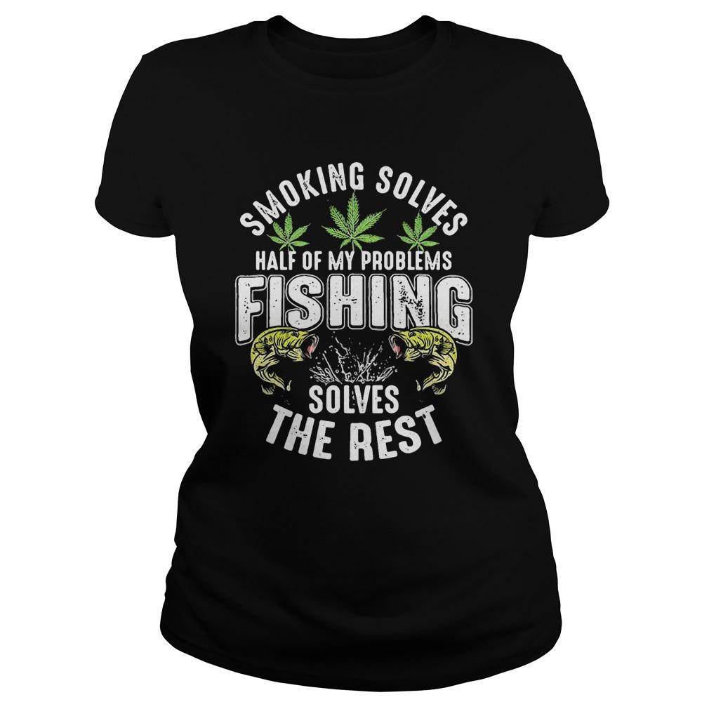 Smoking Solves Half Of My Problems Fishing Solves The Rest Longsleeve