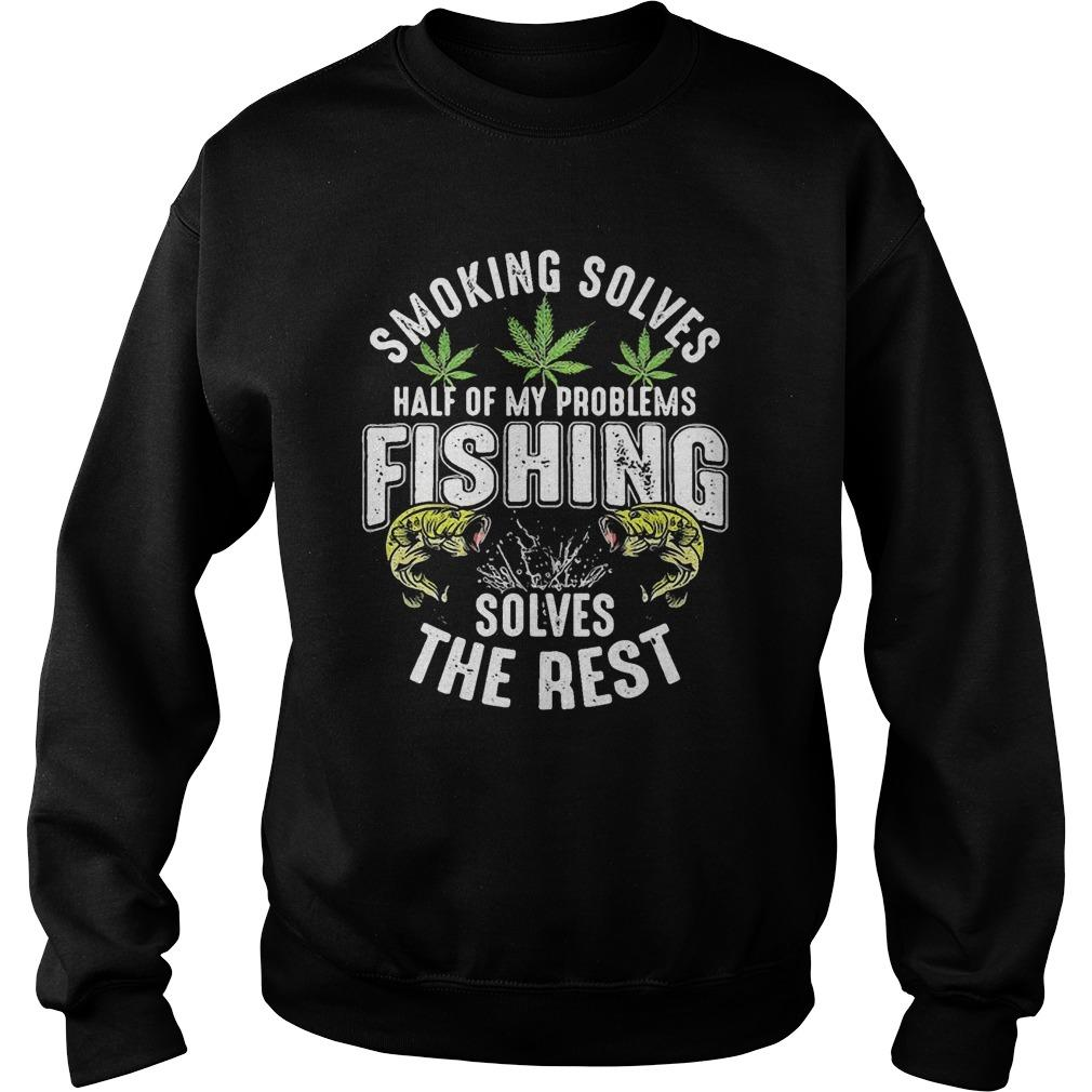 Smoking Solves Half Of My Problems Fishing Solves The Rest Sweater