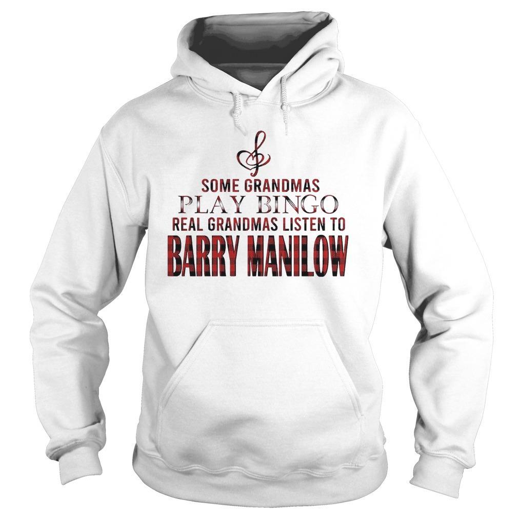 Some Grandmas Play Bingo Real Grandmas Listen To Barry Manilow Hoodie