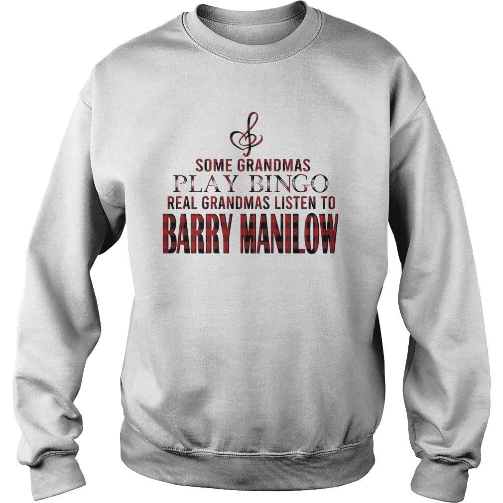 Some Grandmas Play Bingo Real Grandmas Listen To Barry Manilow Sweater