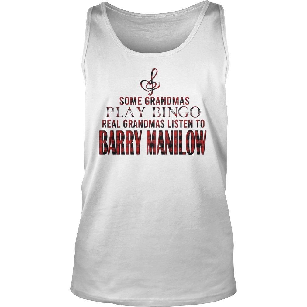 Some Grandmas Play Bingo Real Grandmas Listen To Barry Manilow Tank Top