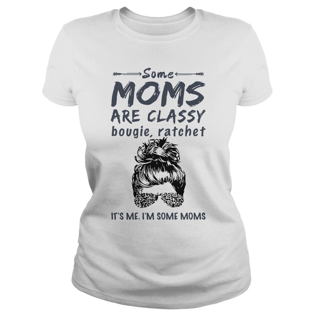 Some Moms Are Classy Bougie And Ratchet It's Me I'm Some Moms Longsleeve