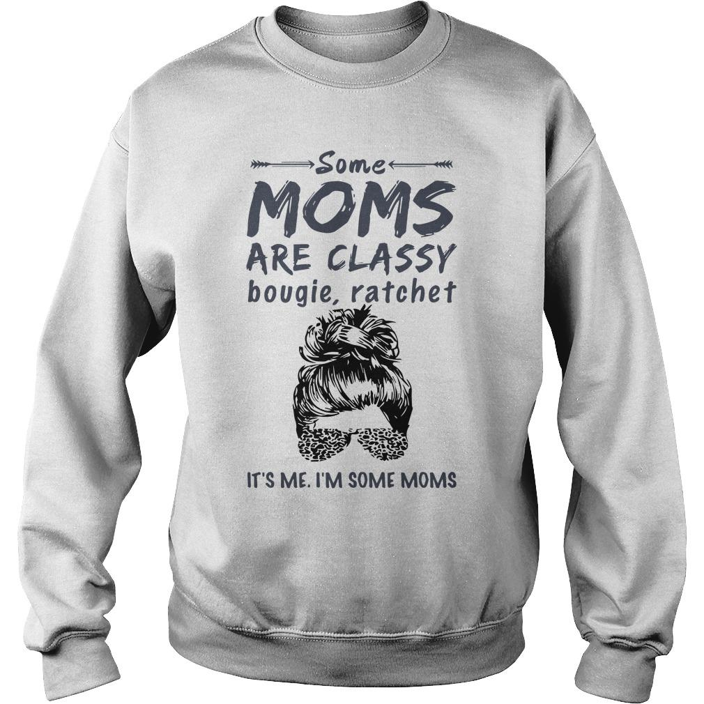 Some Moms Are Classy Bougie And Ratchet It's Me I'm Some Moms Sweater