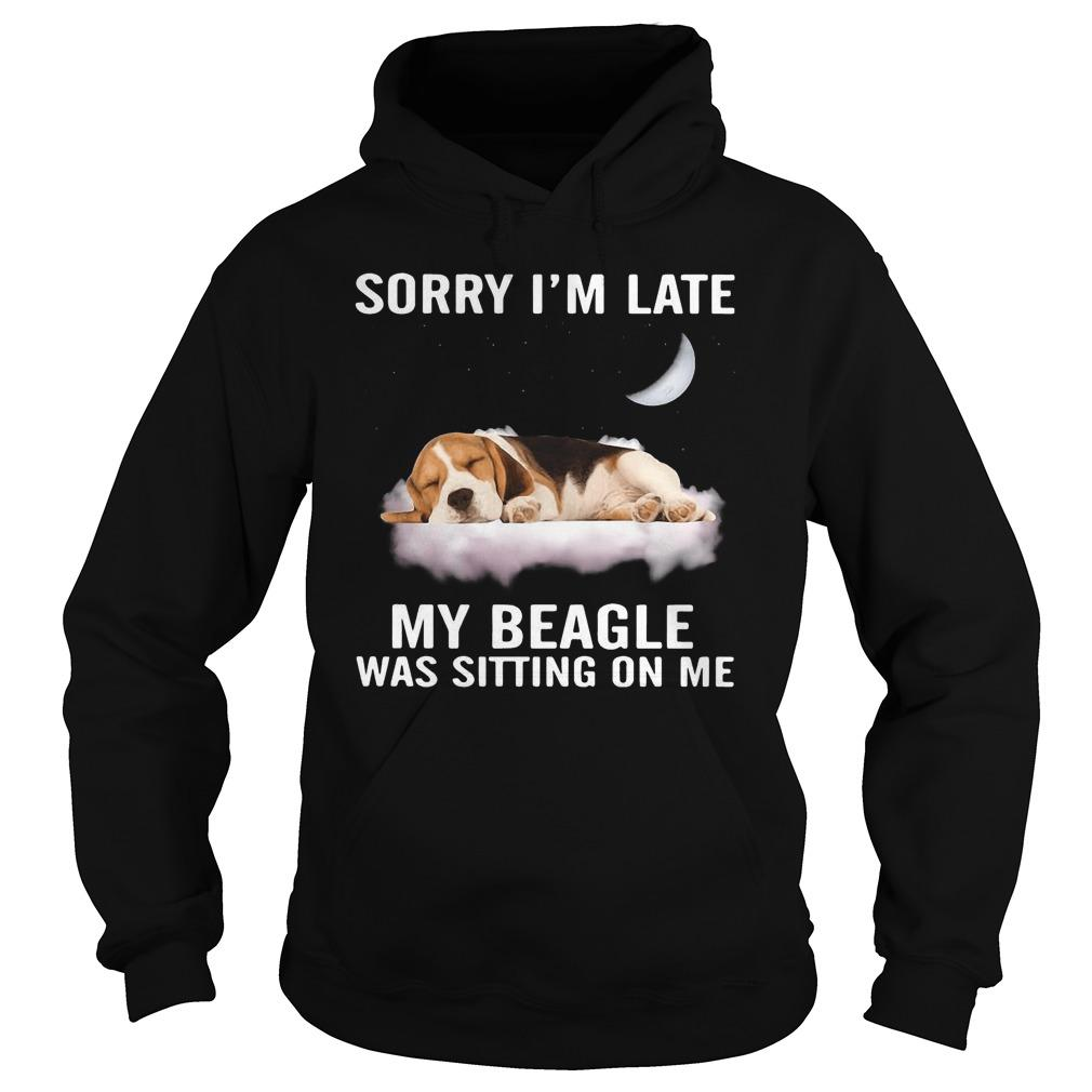 Sorry I'm Late My Beagle Was Sitting On Me Hoodie