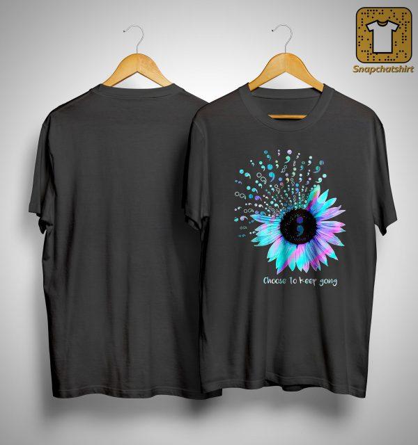 Sunflower Choose To Keep Going Shirt