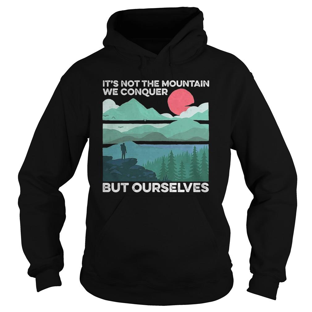 Sunset It's Not The Mountain We Conquer But Ourselves Hoodie