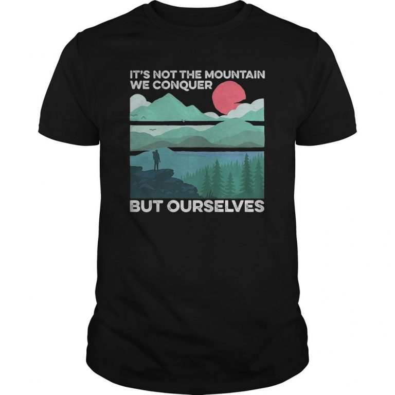 Sunset It's Not The Mountain We Conquer But Ourselves Shirt