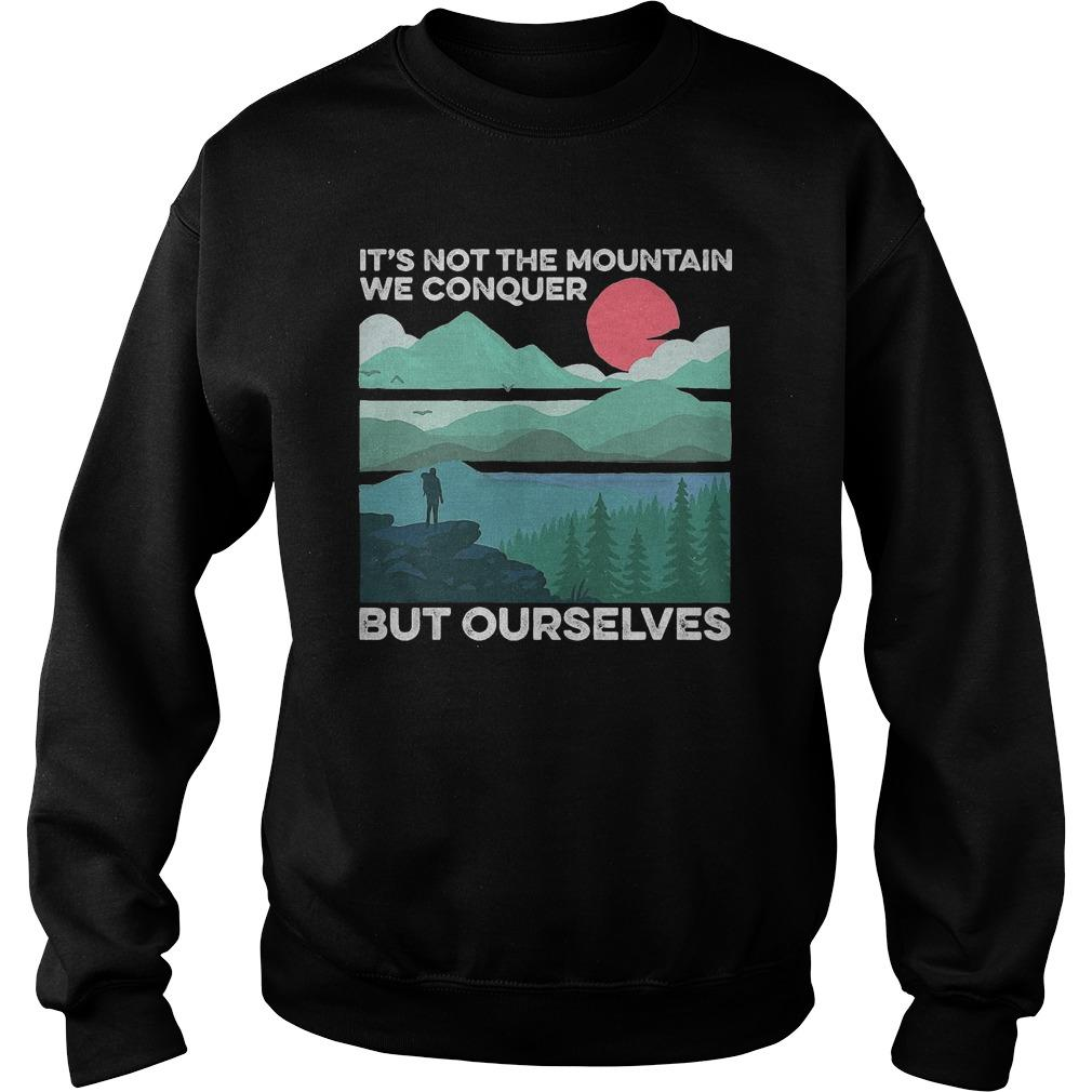 Sunset It's Not The Mountain We Conquer But Ourselves Sweater