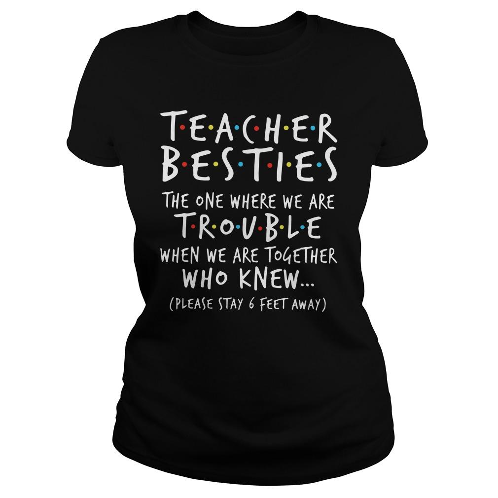 Teacher Besties The One Where We Are Trouble When We Are Together Longsleeve