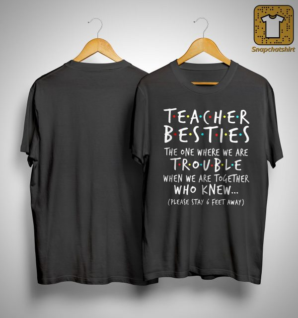 Teacher Besties The One Where We Are Trouble When We Are Together Shirt