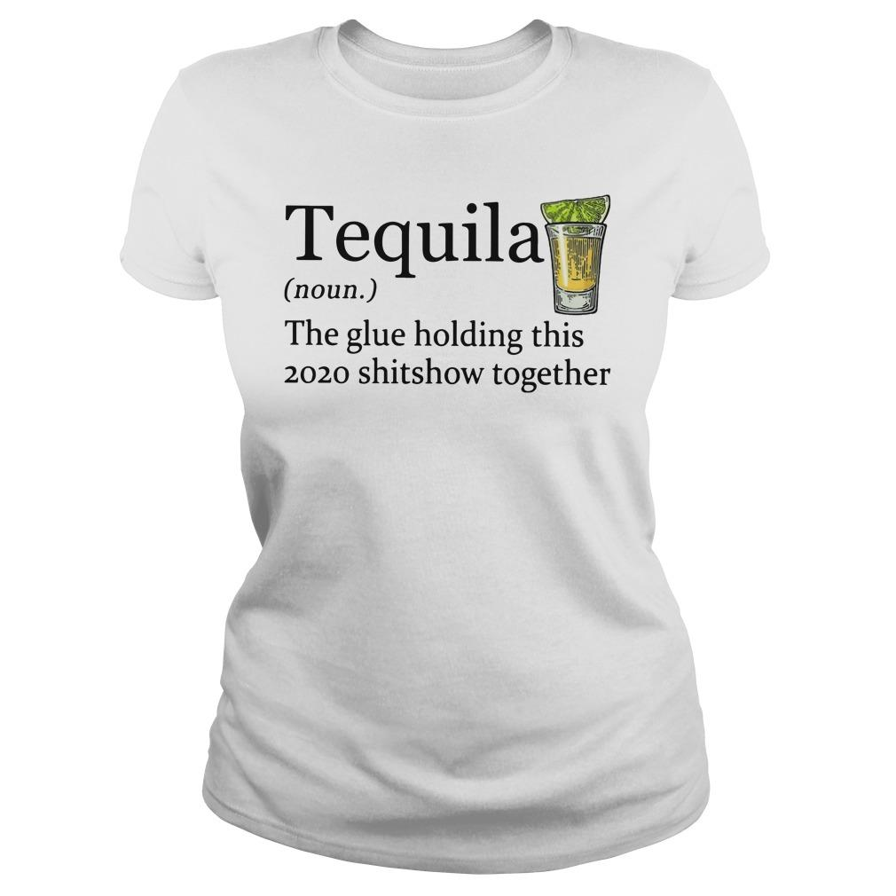 Tequila The Glue Holding This 2020 Shitshow Together Longsleeve