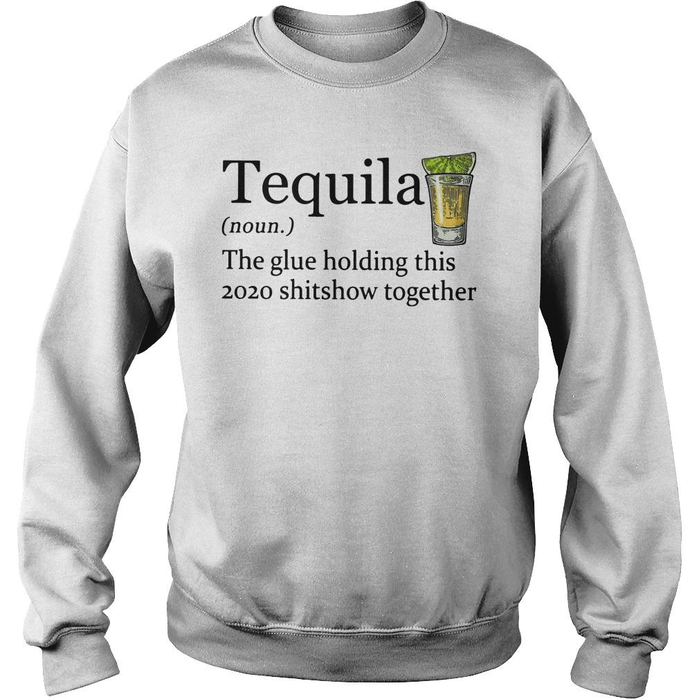 Tequila The Glue Holding This 2020 Shitshow Together Sweater