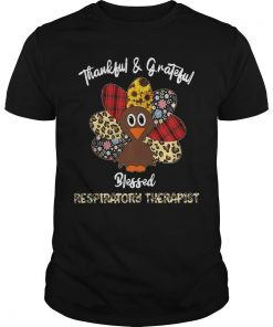 Thankful And Grateful Blessed Respiratory Therapist Shirt