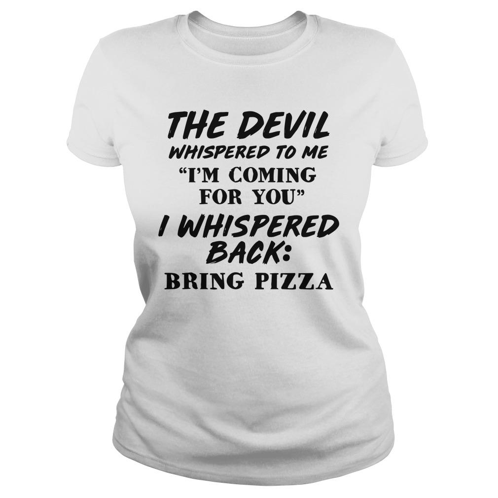 The Devil Whispered To Me I'm Coming For You I Whispered Back Bring Pizza Longsleeve