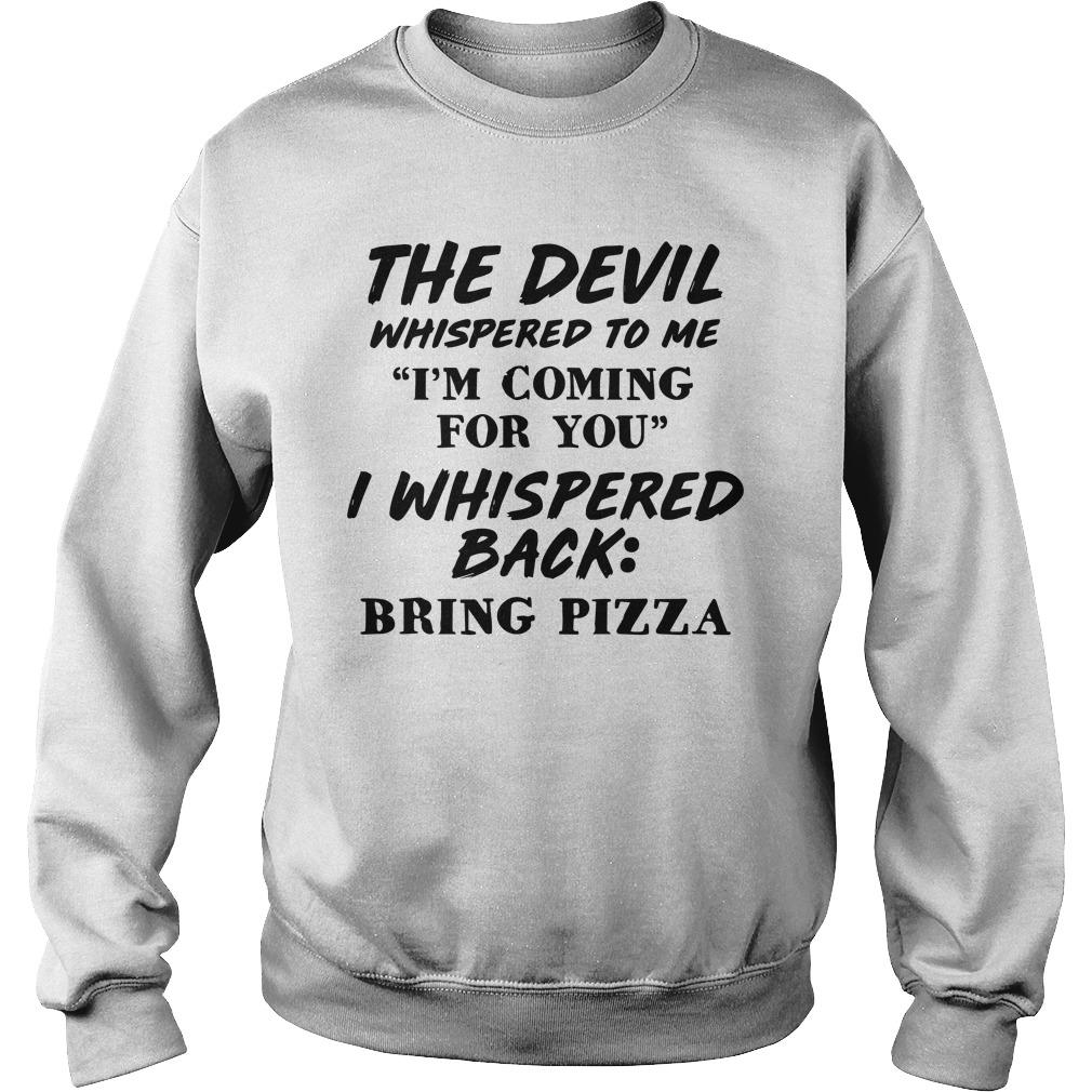 The Devil Whispered To Me I'm Coming For You I Whispered Back Bring Pizza Sweater