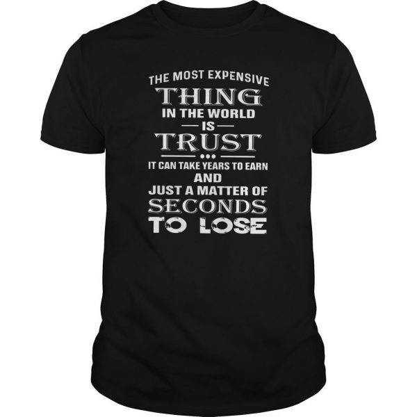 The Most Expensive Thing In The World Is Trust Shirt